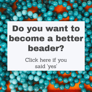 Do you want to become a better beader? Click here if you said 'yes'